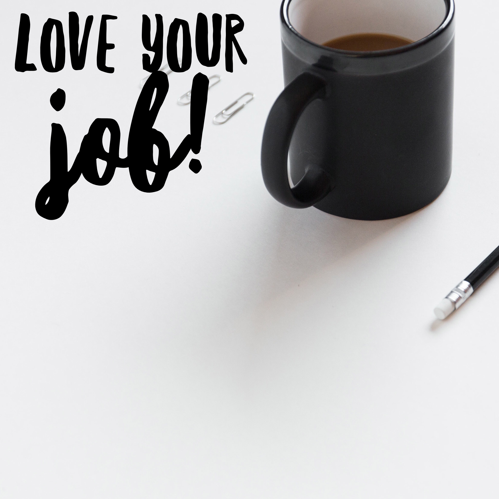 Love Your Job (Yes It's Possible)