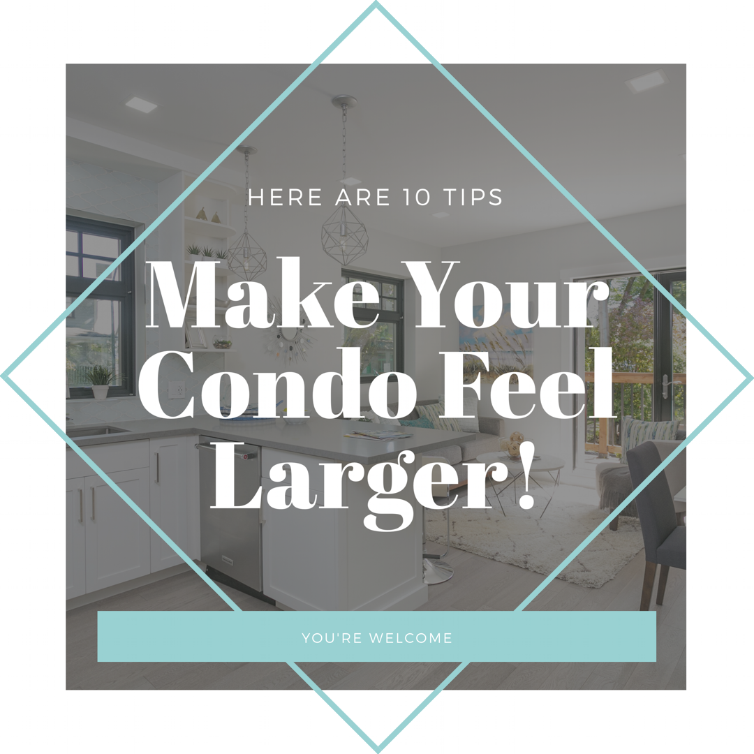 Make Your Condo Feel Larger – Here Are 10 Tips!
