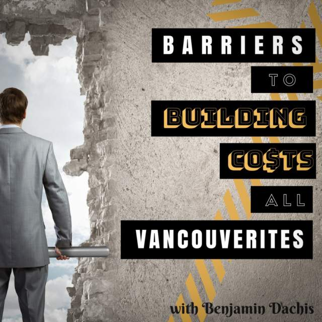 Barriers to Building Costs All Vancouverites with Benjamin Dachis