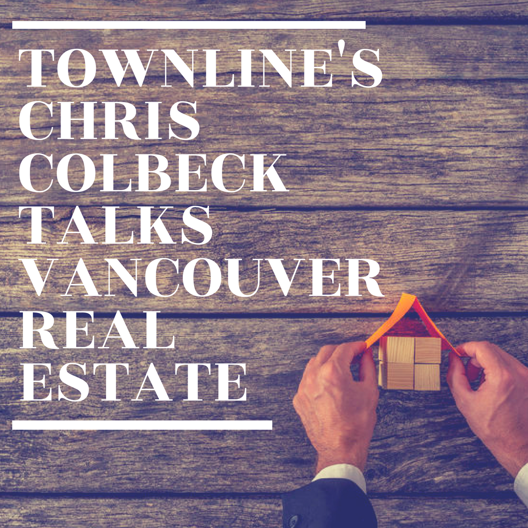 Townline's Chris Colbeck Talks Vancouver Real Estate