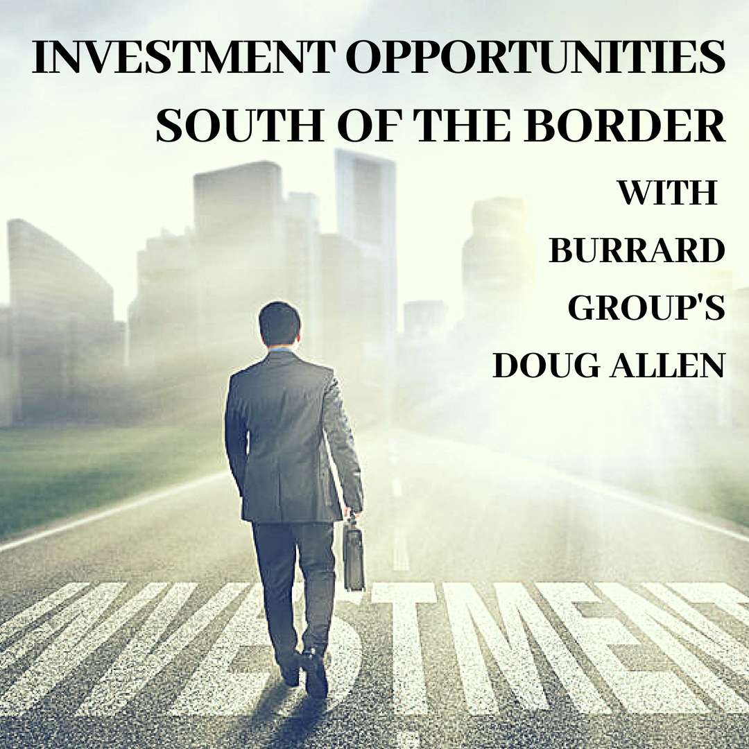 Investment Opportunities South of the Border with Burrard Group's Doug Allen