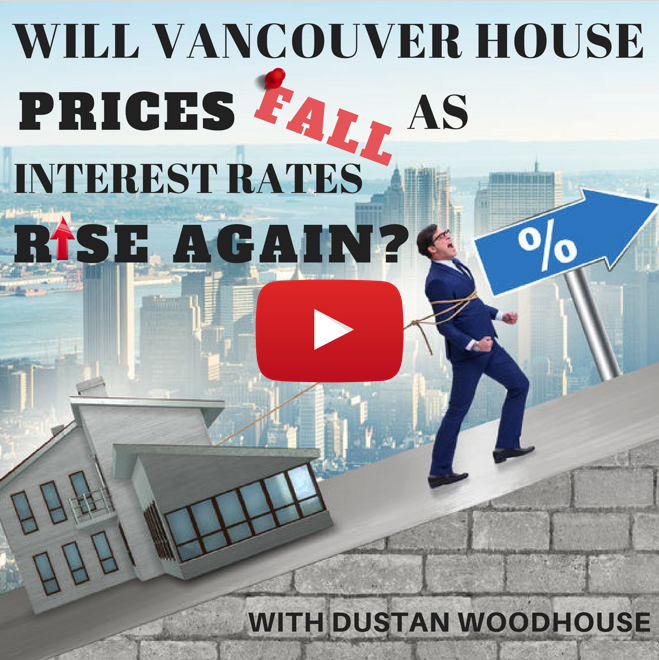 Will Vancouver House Prices Fall as Interest Rates Rise Again? with Dustan Woodhouse
