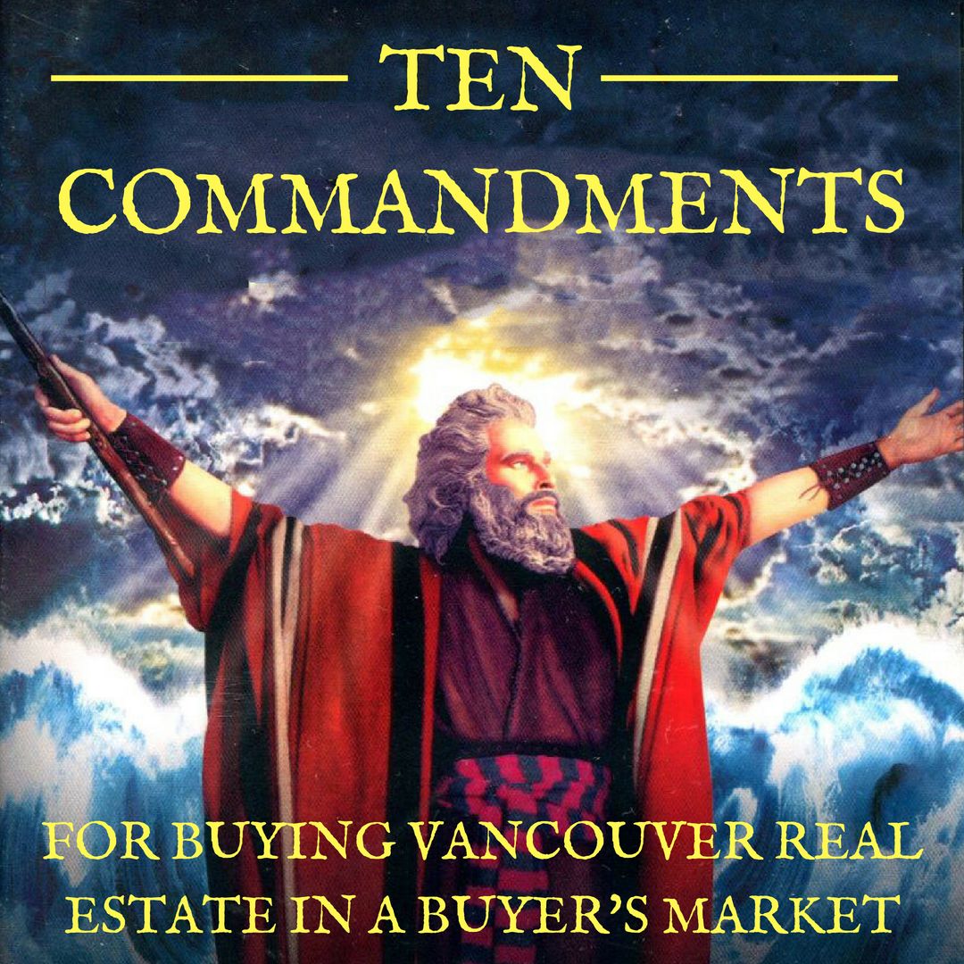 en Commandments for Buying Vancouver Real Estate in a Buyer's Market