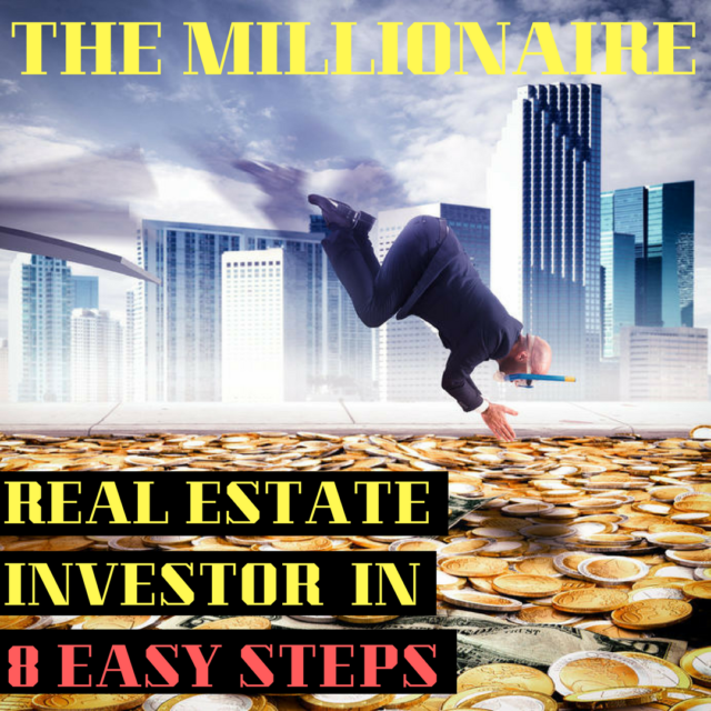 The Millionaire real estate investor in 8 easy steps