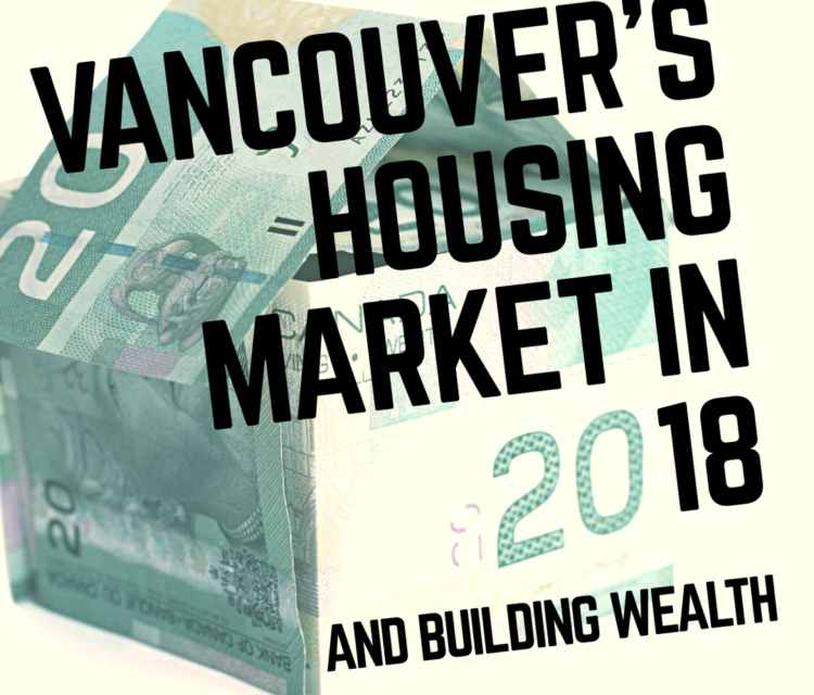 Vancouver 2018 Housing Market and Building Wealth with Clayton Jarvis