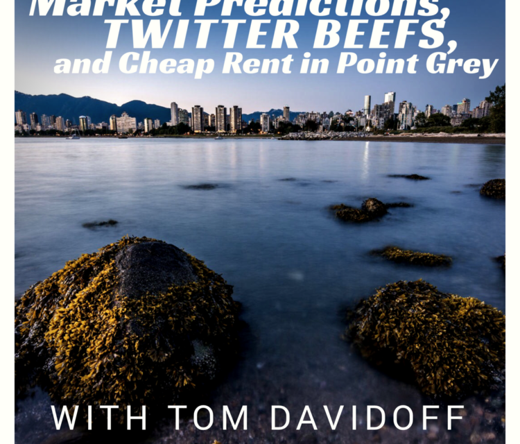 Market Predictions, Twitter Beefs, and Cheap Rent in Point Grey with Tom Davidoff