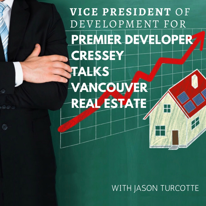 Vice President Of Development For Premier Developer Cressey Talks Vancouver Real Estate, With Jason Turcotte