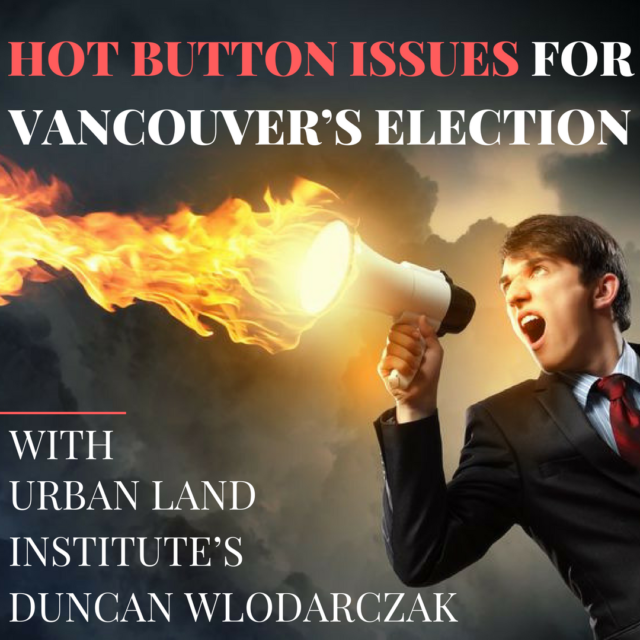 Hot Button Issues for Vancouver's Election with Urban Land Institute's Duncan Wlodarczak