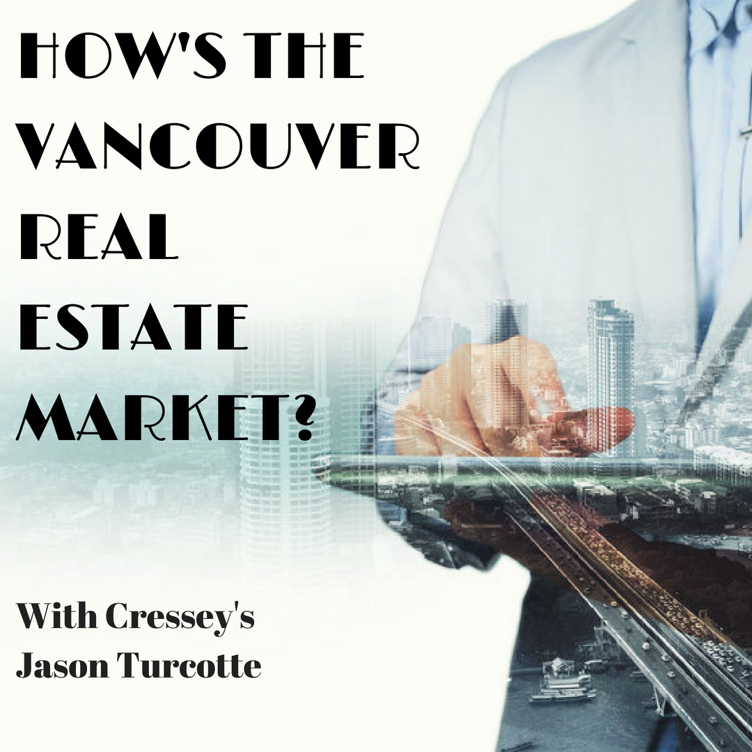 How's the Vancouver Real Estate Market? With Cressey's Jason Turcotte