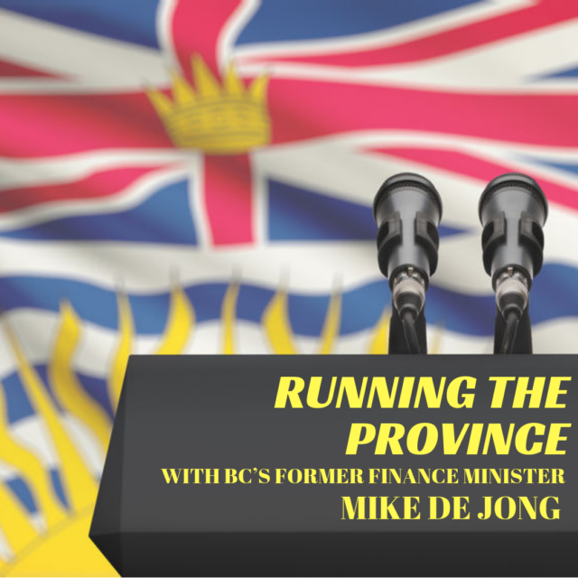 Running the Province with BC's Former Finance Minister Mike de Jong (1)