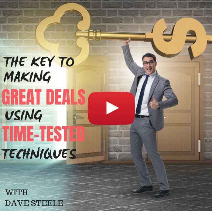 The Key to Making Great Deals Using Time-Tested Techniques with Dave Steele