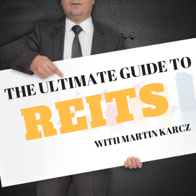The Ultimate Guide to REITs with Martin Karcz