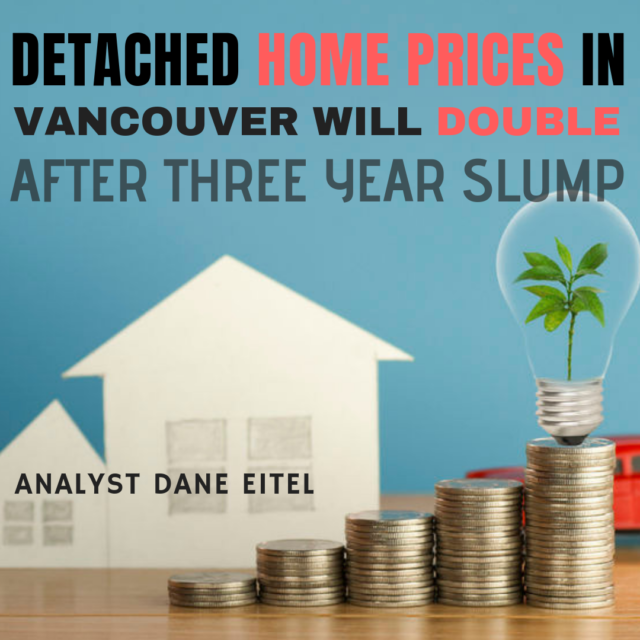 Detached Home Prices in Vancouver Will Double After Three Year Slump: Analyst Dane Eitel