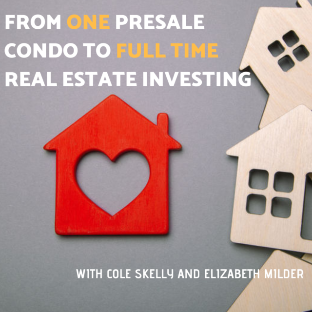 From One Presale Condo to Full Time Real Estate Investing