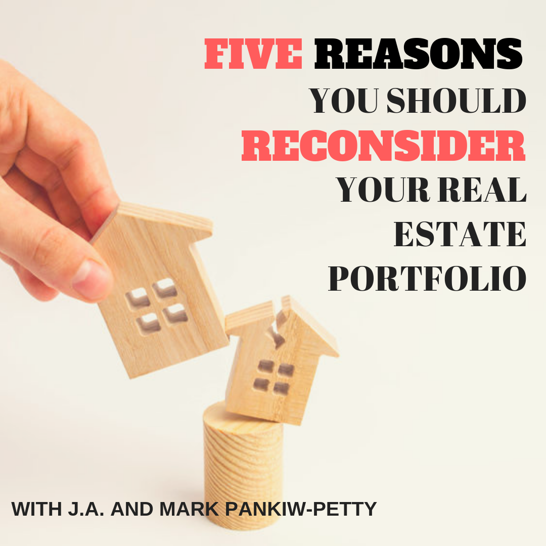 Five Reasons You Should Reconsider Your Real Estate Portfolio