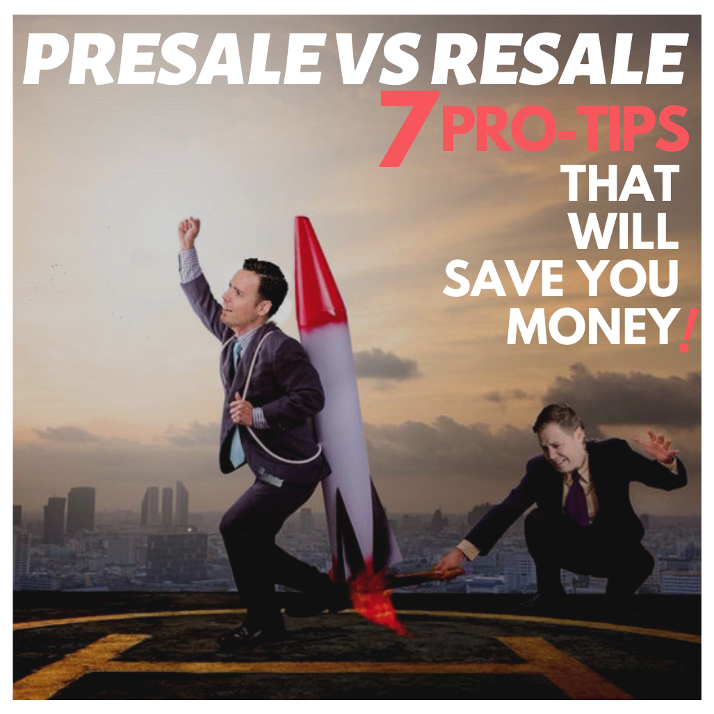 Presale Vs Resale & 7 Pro-Tips that Will Save You Money!