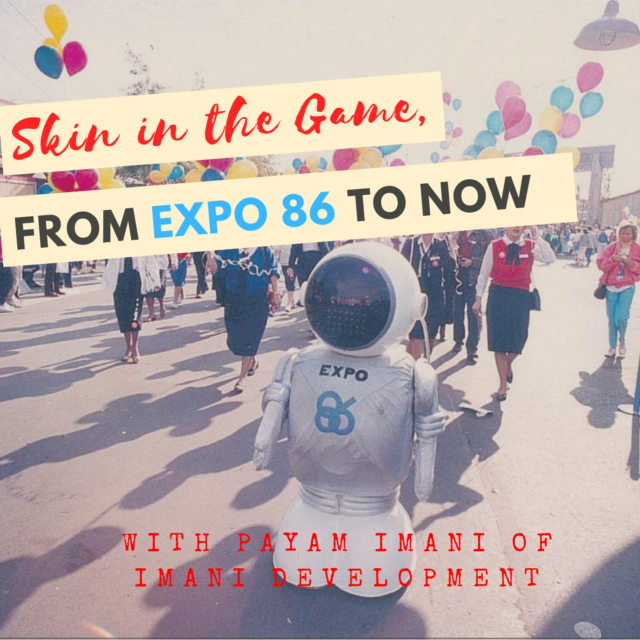 Skin in the Game, From Expo 86 to Now with Payam Imani of Imani Development