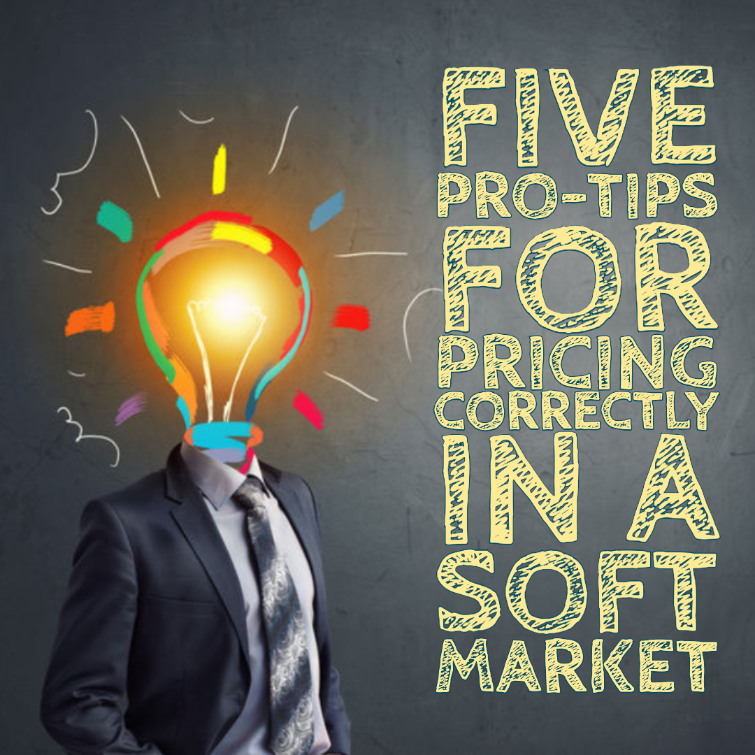 Five Pro-Tips for Pricing Correctly in a Soft Market