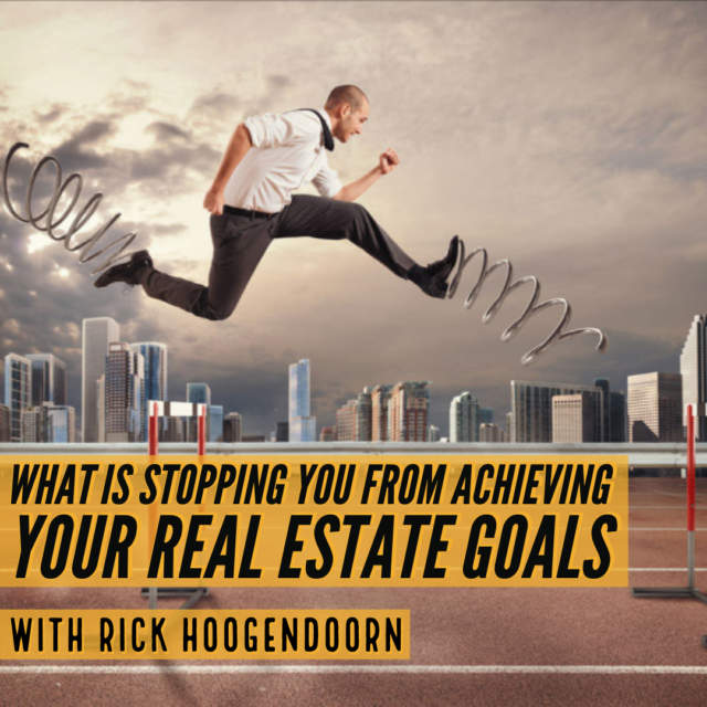 What is Stopping You from Achieving your Real Estate Goals with Rick Hoogendoorn