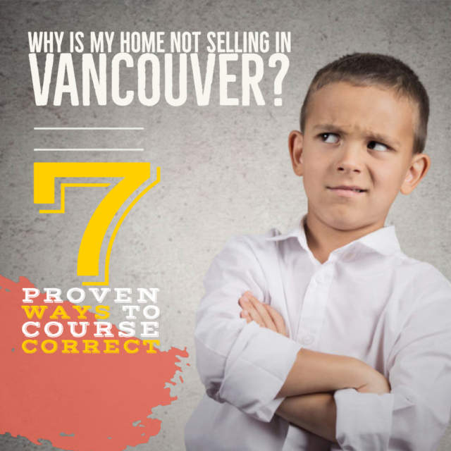 Why is My Home Not Selling in Vancouver? 7 Proven Ways to Course Correct