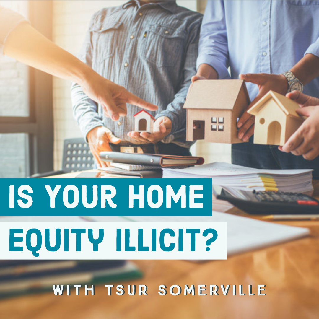 Is Your Home Equity Illicit? With Tsur Somerville