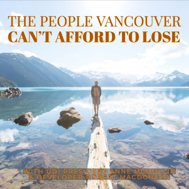 The People Vancouver Can't Afford to Lose with UDI President Anne McMullin & Developer Robert Macdonald