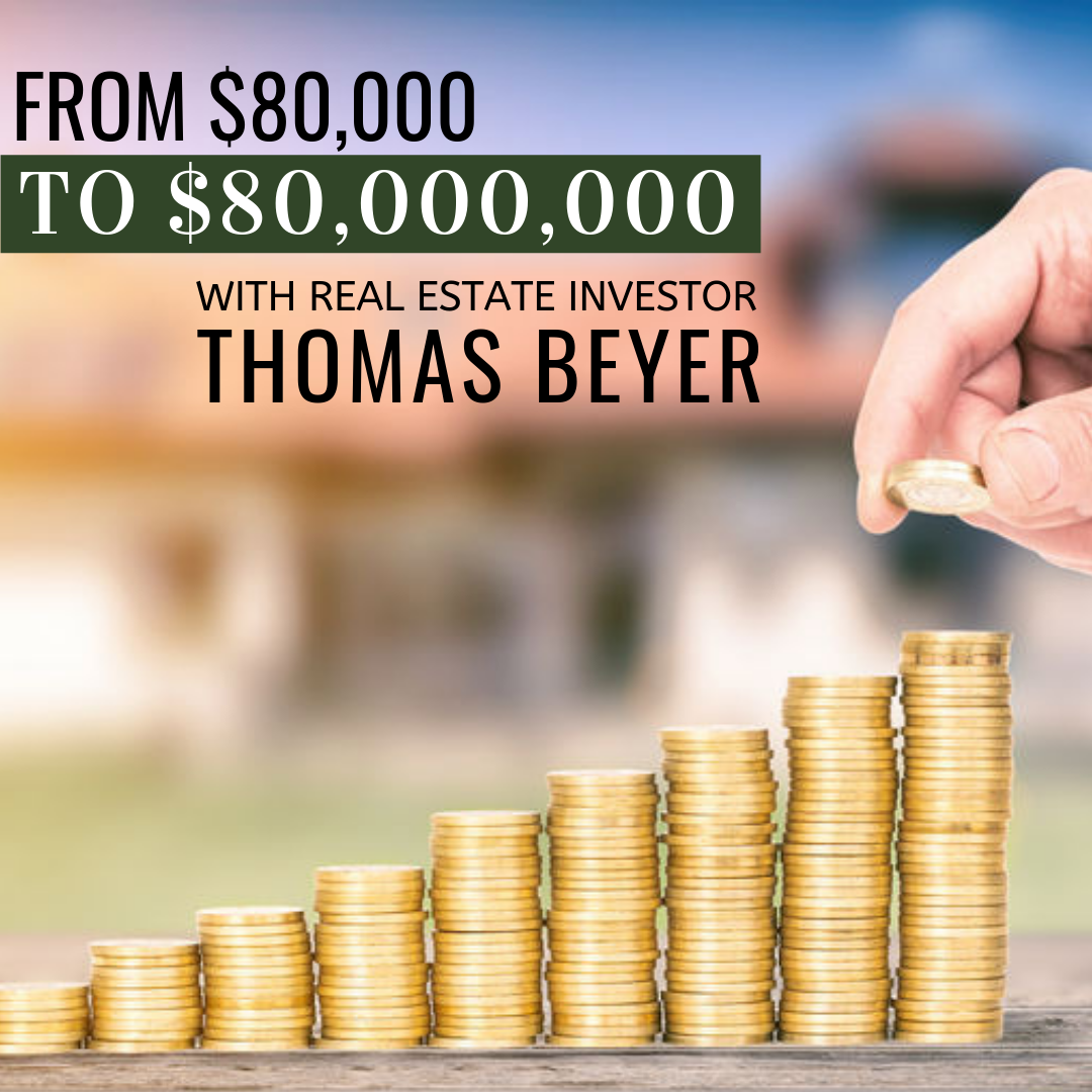 From $80,000 to $80,000,000 with real estate developer Thomas Beyer