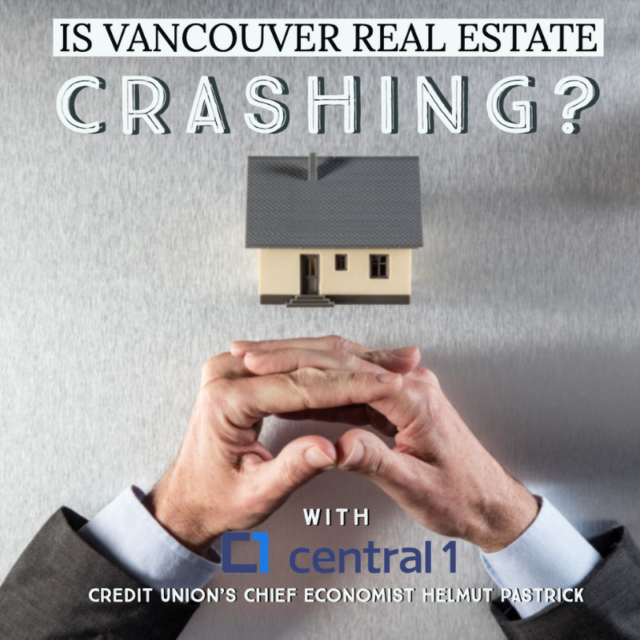 Is Vancouver Real Estate Crashing? With Central 1 Credit Union's Chief Economist Helmut Pastrick